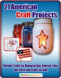 21 American Craft Projects: Patriotic Crafts for Memorial Day, Veterans Day, and 4th of July Crafts for Kids book summary, reviews and download