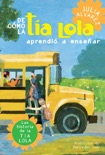 De como tia Lola aprendio a ensenar (How Aunt Lola Learned to Teach Spanish Edition) book summary, reviews and downlod