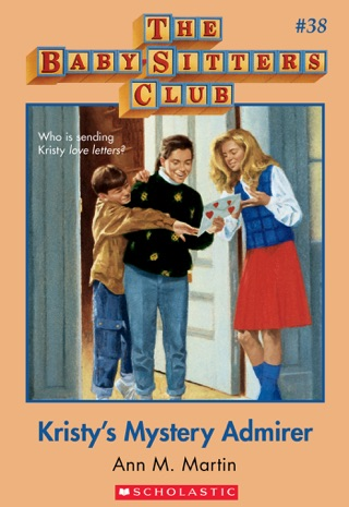 The Baby-Sitters Club #38: Kristy's Mystery Admirer by Scholastic Inc. book summary, reviews and downlod