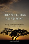 Then We'll Sing a New Song book summary, reviews and downlod