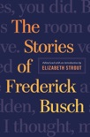 The Stories of Frederick Busch book summary, reviews and downlod
