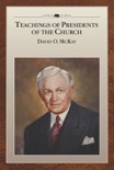 Teachings of Presidents of the Church: David O. McKay book summary, reviews and downlod