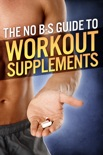 The No-BS Guide to Workout Supplements book summary, reviews and download