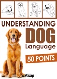 Understanding Dog Language - 50 Points book summary, reviews and download