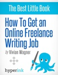 How to Get an Online Freelance Writing Job book summary, reviews and downlod