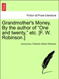 """Grandmother's Money. By the author of """"One and twenty,"""" etc. [F. W. Robinson.] vol. I book summary, reviews and downlod"""