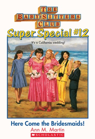 The Baby-Sitters Club Super Special #12: Here Come the Bridesmaids! by Scholastic Inc. book summary, reviews and downlod