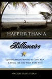 Happier Than A Billionaire: Quitting My Job, Moving to Costa Rica, & Living the Zero Hour Work Week book summary, reviews and download