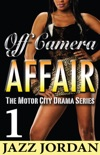 Off Camera Affair 1 (The Motor City Drama Series) book summary, reviews and download