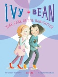 Ivy and Bean Take Care of the Babysitter book summary, reviews and download