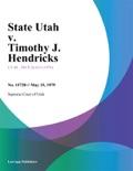 State Utah v. Timothy J. Hendricks book summary, reviews and downlod