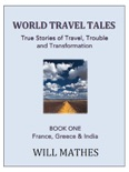 World Travel Tales: True Stories of Travel, Trouble and Transformation - France, Greece and India book summary, reviews and download