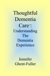 Thoughtful Dementia Care: Understanding the Dementia Experience book summary, reviews and download