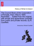 The Council Book of the Corporation of Kinsale, from 1652 to 1800. Illustrated. ... Edited from the original, with annals and appendices compiled from public and private records, by R. Caulfield. book summary, reviews and downlod