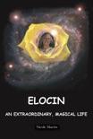 Elocin, An Extraordinary, Magical Life book summary, reviews and downlod