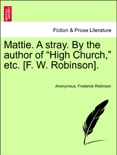 """Mattie. A stray. By the author of """"High Church,"""" etc. [F. W. Robinson]. book summary, reviews and downlod"""