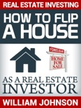 Real Estate Investing: How to Flip a House as a Real Estate Investor e-book