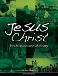 Jesus Christ: His Mission and Ministry [First Edition 2011]