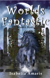 Worlds Fantastic: A Collection of Two Fantasy & Sci-fi Short Stories book summary, reviews and download