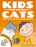 Kids vs Cats: How to & Not to Play with Cats (Enhanced Version) book summary, reviews and downlod