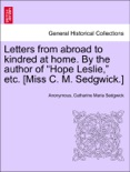 """Letters from abroad to kindred at home. By the author of """"Hope Leslie,"""" etc. [Miss C. M. Sedgwick.] Vol. II. book summary, reviews and downlod"""