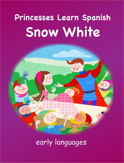 Princesses Learn Spanish - Snow White by Early Languages LLC Book Summary, Reviews and E-Book Download