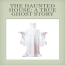 The Haunted House: A True Ghost Story book summary, reviews and download