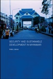 Security and Sustainable Development in Myanmar book summary, reviews and download