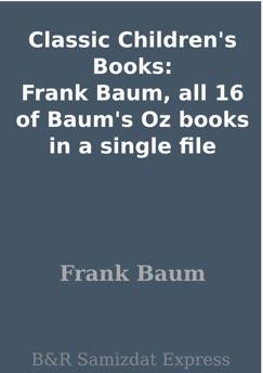 Classic Children's Books: Frank Baum, all 16 of Baum's Oz books in a single file E-Book Download