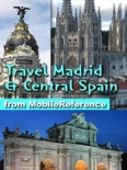 Madrid and Central Spain: Castile-La Mancha, Castile-Leon and Extremadura: Illustrated Travel Guide, Phrasebook & Maps (Mobi Travel) book summary, reviews and downlod