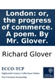London: or, the progress of commerce. A poem. By Mr. Glover. book summary, reviews and downlod