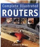 Taunton's Complete Illustrated Guide to Routers book summary, reviews and download