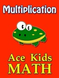 Ace Kids Math - Multiplication book summary, reviews and downlod