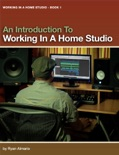 An Introduction To Working In A Home Studio book summary, reviews and download