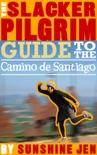 The Slacker Pilgrim Guide to the Camino de Santiago book summary, reviews and download