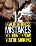 12 Health & Fitness Mistakes You Don't Know You're Making book summary, reviews and download