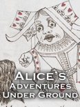 Alice's Adventures Under Ground (Enhanced) book summary, reviews and downlod