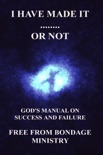 I Have Made It....... Or Not. God's Manual On Success And Failure. book summary, reviews and downlod