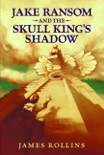 Jake Ransom and the Skull King's Shadow book summary, reviews and downlod