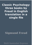 Classic Psychology: three books by Freud in English translation in a single file book summary, reviews and downlod