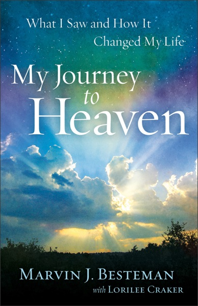 My Journey to Heaven by Lorilee Craker & Marvin J. Besteman Book Summary, Reviews and E-Book Download