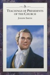 Teachings of Presidents of the Church: Joseph Smith book summary, reviews and downlod