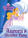 Sleeping Beauty: Aurora's Slumber Party book summary, reviews and downlod