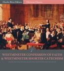 The Westminster Confession of Faith and Westminster Shorter Catechism book summary, reviews and downlod