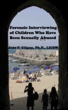 Forensic Interviewing of Children Who Have Been Sexually Abused book summary, reviews and download