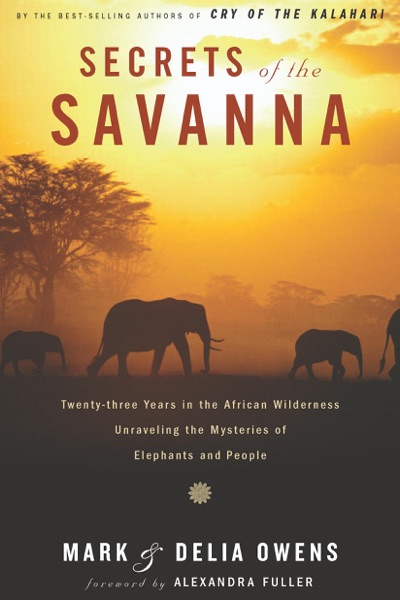 Secrets of the Savanna by Mark Owens & Delia Owens Book Summary, Reviews and E-Book Download