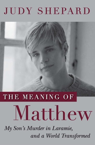 The Meaning of Matthew by Judy Shepard Book Summary, Reviews and E-Book Download