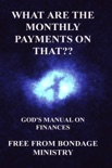 What Are the Monthly Payments on That?? God's Manual on Finances. book summary, reviews and downlod