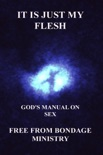 It Is Just My Flesh. God's Manual On Sex. book summary, reviews and downlod
