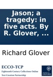 Jason; a tragedy: in five acts. By R. Glover, ... book summary, reviews and downlod